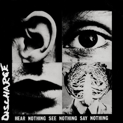 Discharge - Hear Nothing See Nothing Say Nothing