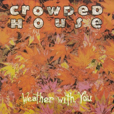 Crowded House - Weather With You (single) (45cat.com)
