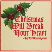 LCD Soundsystem - Christmas Will Break Your Heart (tomorrowsverse.com)