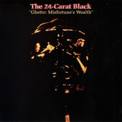 24-Carat Black - Ghetto: Misfortune's Wealth (idontcareaboutsleep.blogspot.com)