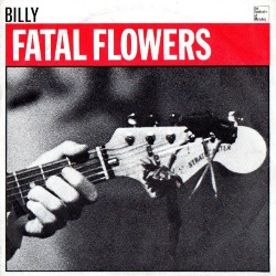 The Fatal Flowers - Fatal Flowers - Singles: Billy (discogs.com)