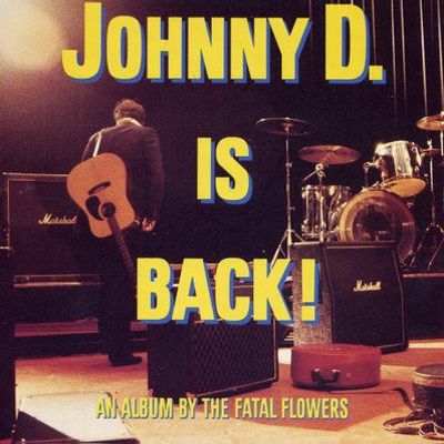 The Fatal Flowers - Johnny D. Is Back! (discogs.com)