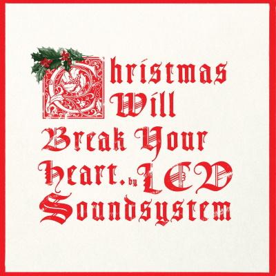 LCD Soundsystem - Christmas Will Break Your Heart (2020) (dfarecords.com)